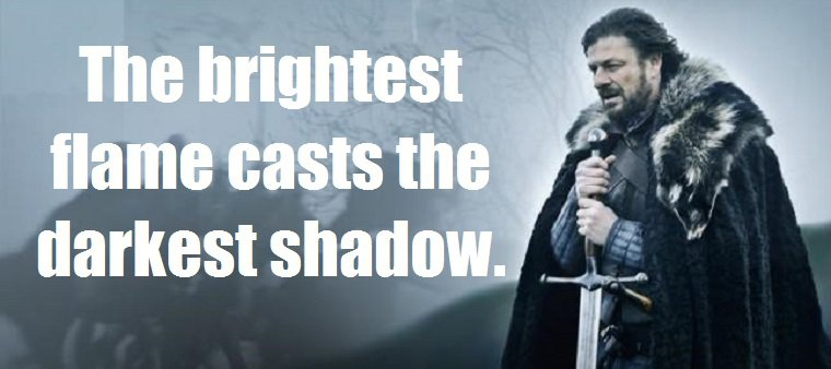 The brightest flame casts the darkest shadow. (A Clash of Kings (A Song of Ice and Fire, #2))