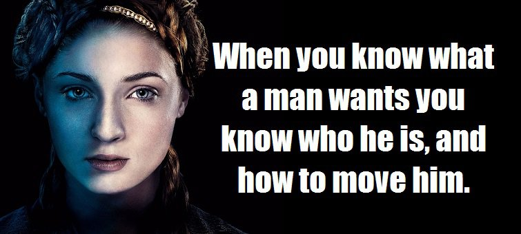 When you know what a man wants you know who he is, and how to move him. (A Storm of Swords (A Song of Ice and Fire, #3))