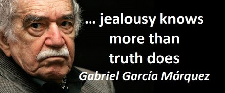 … jealousy knows more than truth does. (Gabriel García Márquez