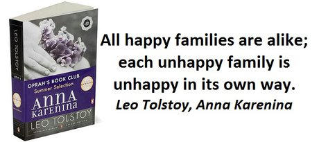 All happy families are alike; each unhappy family is unhappy in its own way. (Leo Tolstoy, Anna Karenina)