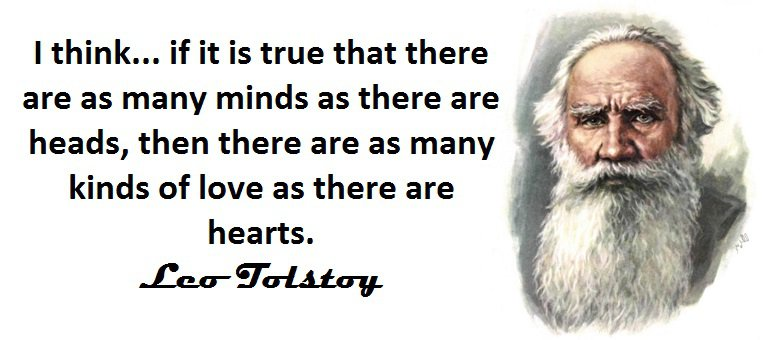I think... if it is true thatthere are as many minds as thereare heads, then there are as many  kinds of love as there are hearts. (Leo Tolstoy,Anna Karenina)