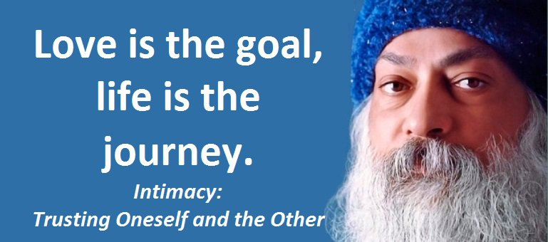 Love is the goal, life is the journey. - Osho on life and love