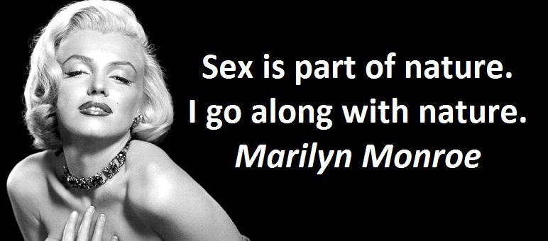 Sex is part of nature. I go along with nature. Marilyn Monroe